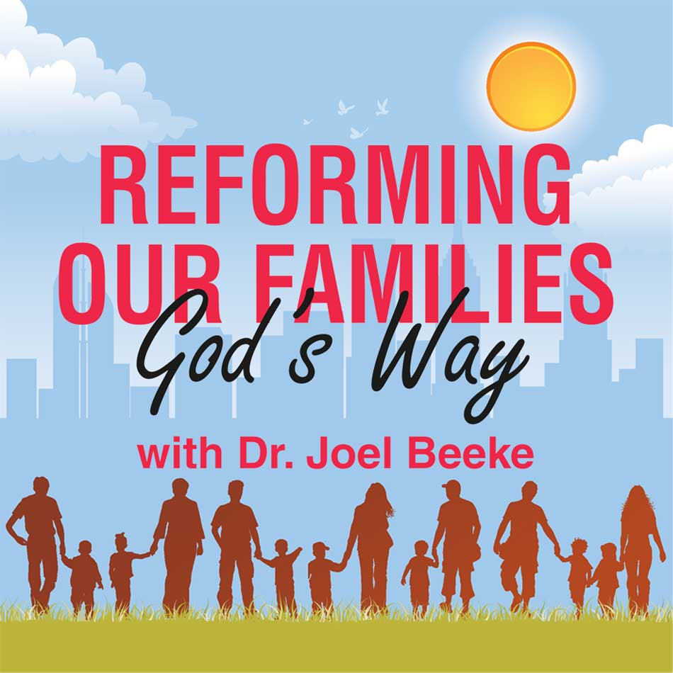 """Reforming Our Families God's Way"" with Dr. Joel Beeke"